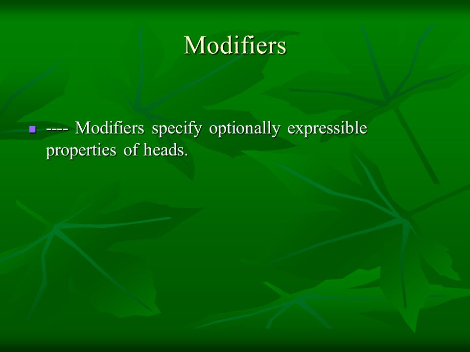 Modifiers ---- Modifiers specify optionally expressible properties of heads.