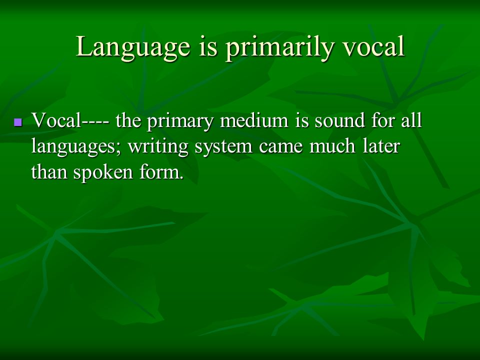 Language is primarily vocal