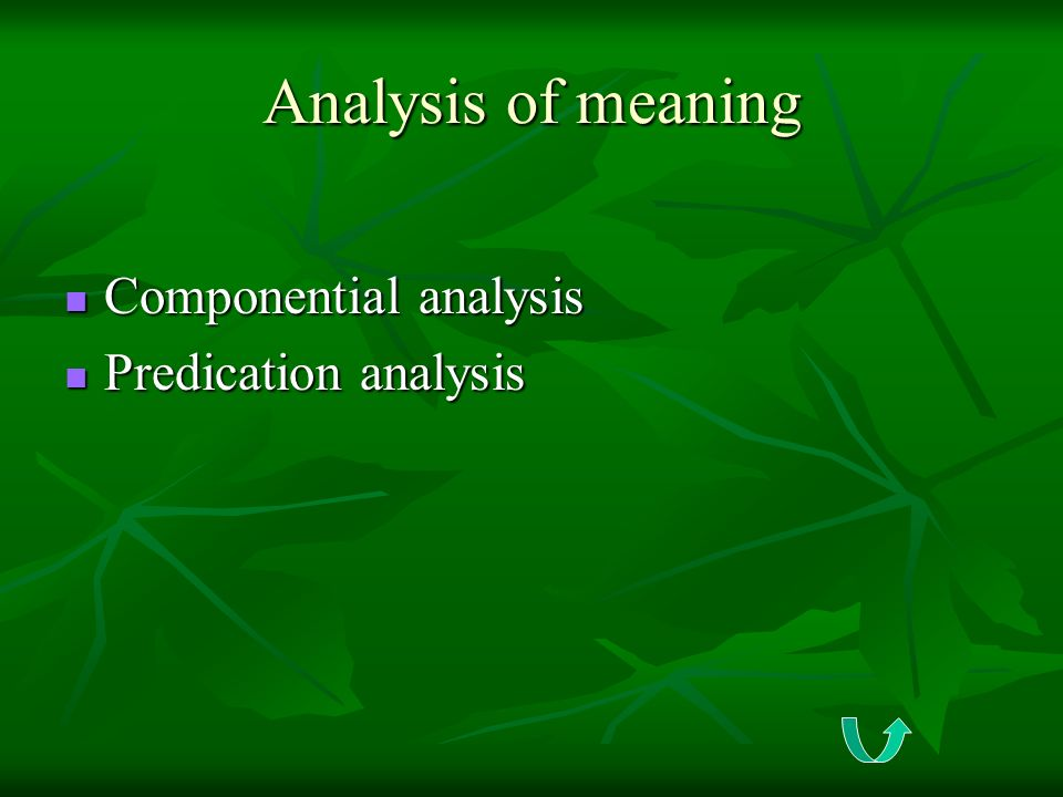 Analysis of meaning Componential analysis Predication analysis