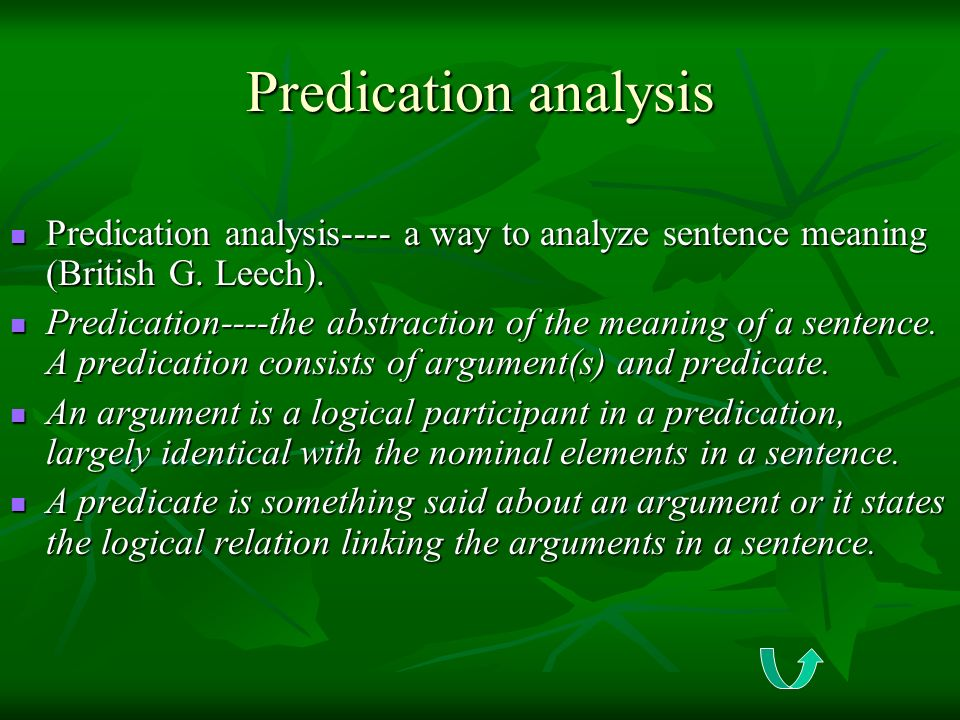 Predication analysis Predication analysis---- a way to analyze sentence meaning (British G. Leech).