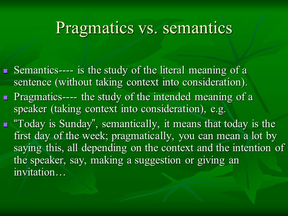 Pragmatics vs. semantics