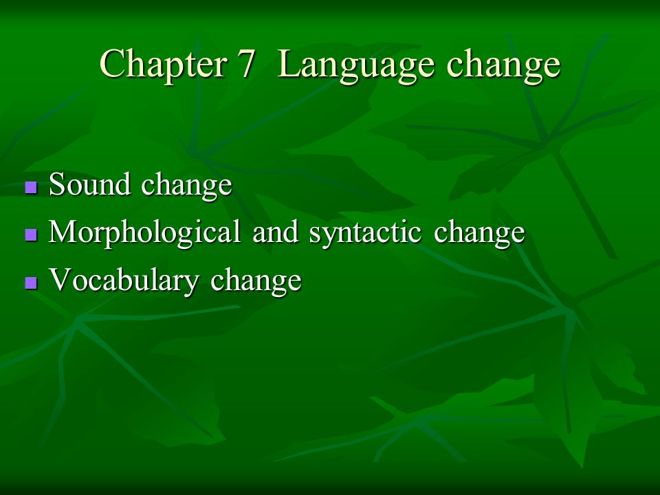 Chapter 7 Language change