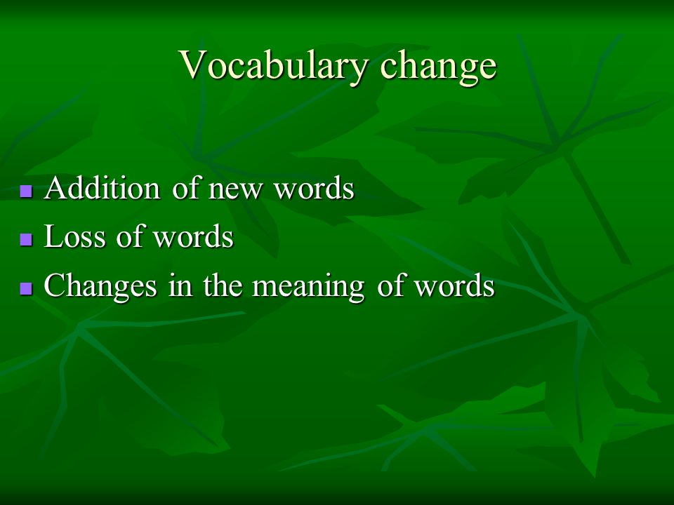 Vocabulary change Addition of new words Loss of words