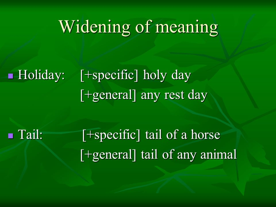 Widening of meaning Holiday: [+specific] holy day