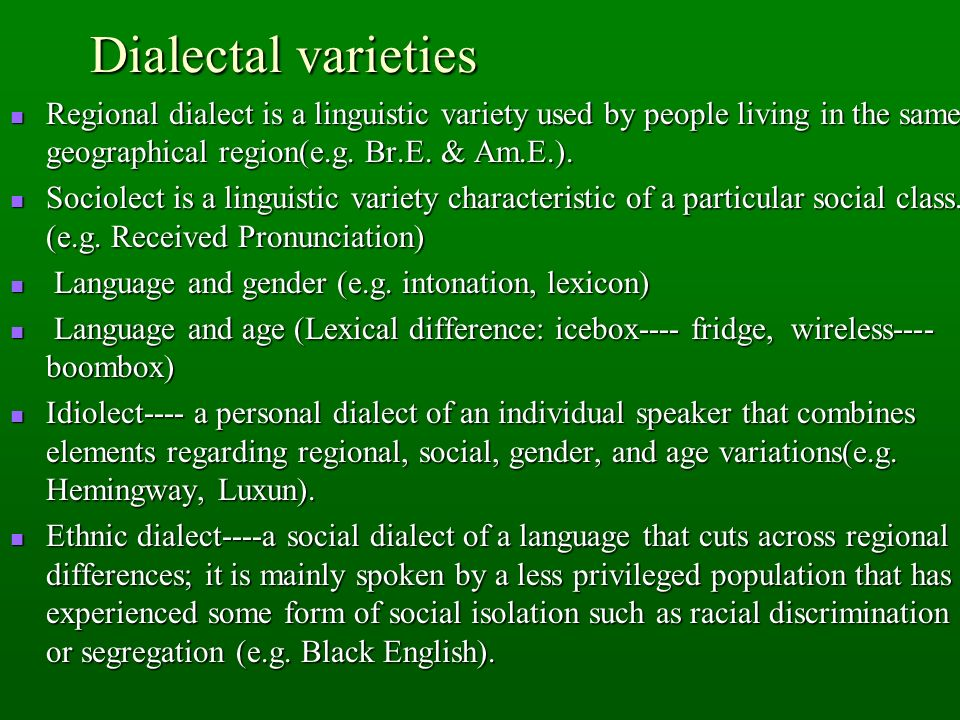 Dialectal varieties Regional dialect is a linguistic variety used by people living in the same geographical region(e.g. Br.E. & Am.E.).