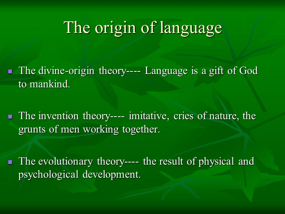 The origin of language The divine-origin theory---- Language is a gift of God to mankind.