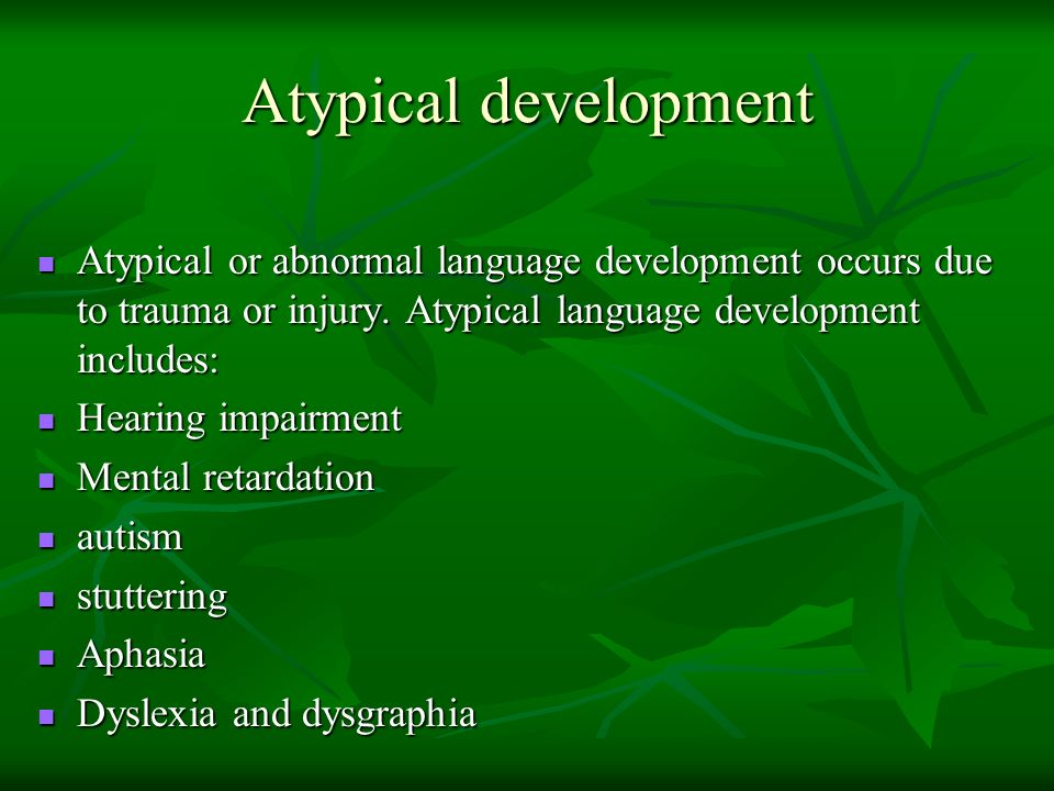 Atypical development Atypical or abnormal language development occurs due to trauma or injury. Atypical language development includes: