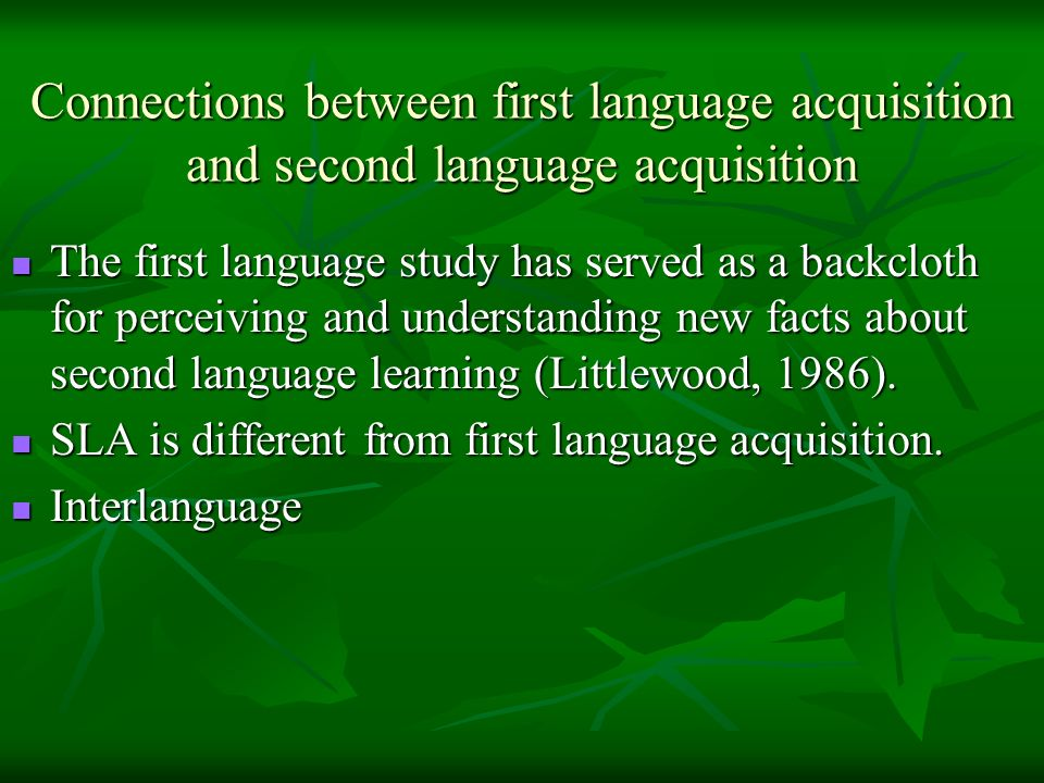 Connections between first language acquisition and second language acquisition