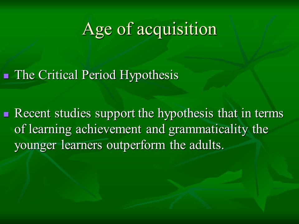 Age of acquisition The Critical Period Hypothesis