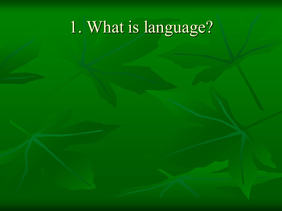 1. What is language