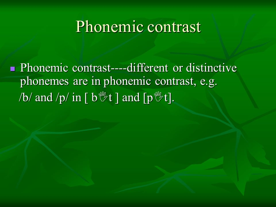 Phonemic contrast Phonemic contrast----different or distinctive phonemes are in phonemic contrast, e.g.