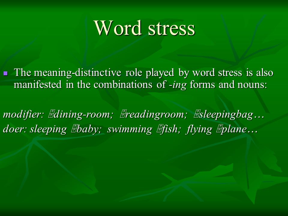 Word stress The meaning-distinctive role played by word stress is also manifested in the combinations of -ing forms and nouns: