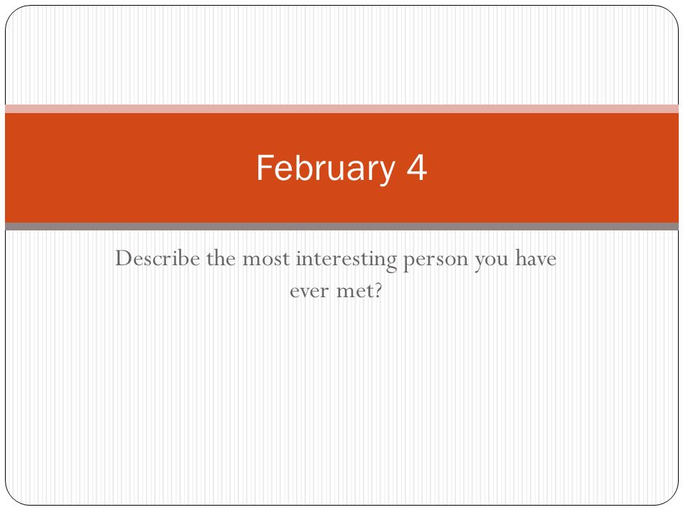 describe the most interesting person you Depending on the subject or assignment, you could describe the person's   generally speaking, however, in most academic writing, the topic sentence is the .
