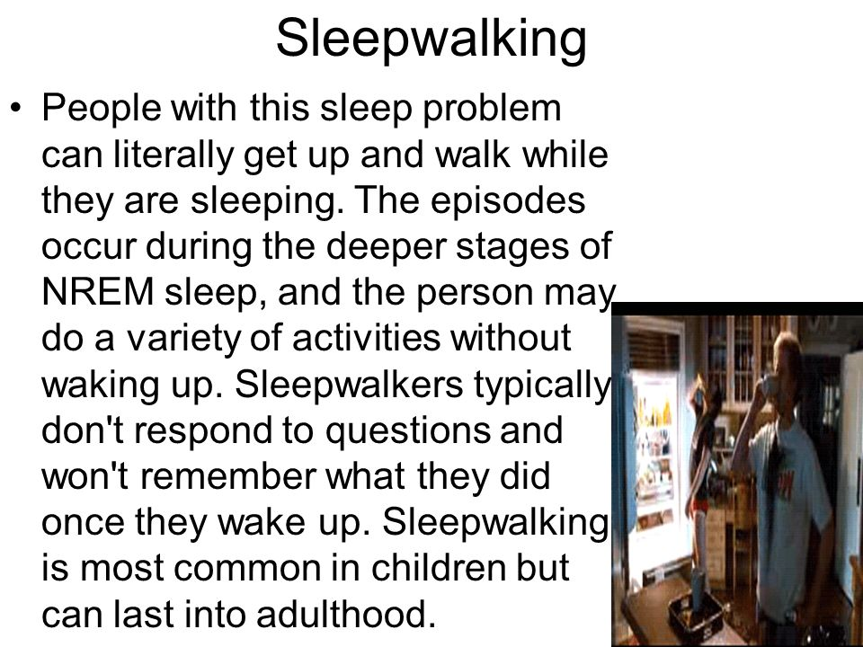 a study on the problem of sleepwalking and sleep terrors in children Night terrors are more common among children children should not be awakened because doing so makes them even more frightened although children appear highly distressed, they have no memory for the events or mental images after awakening and do not have psychologic problems as a result of these behaviors.