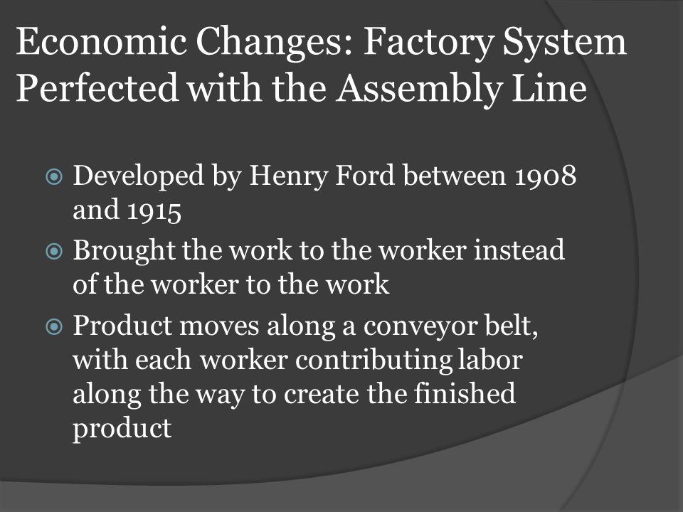 Economic Changes: Factory System Perfected with the Assembly Line