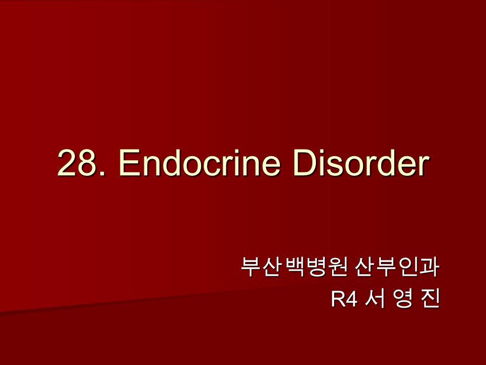 28. Endocrine Disorder 부산백병원 산부인과 R4 서 영 진