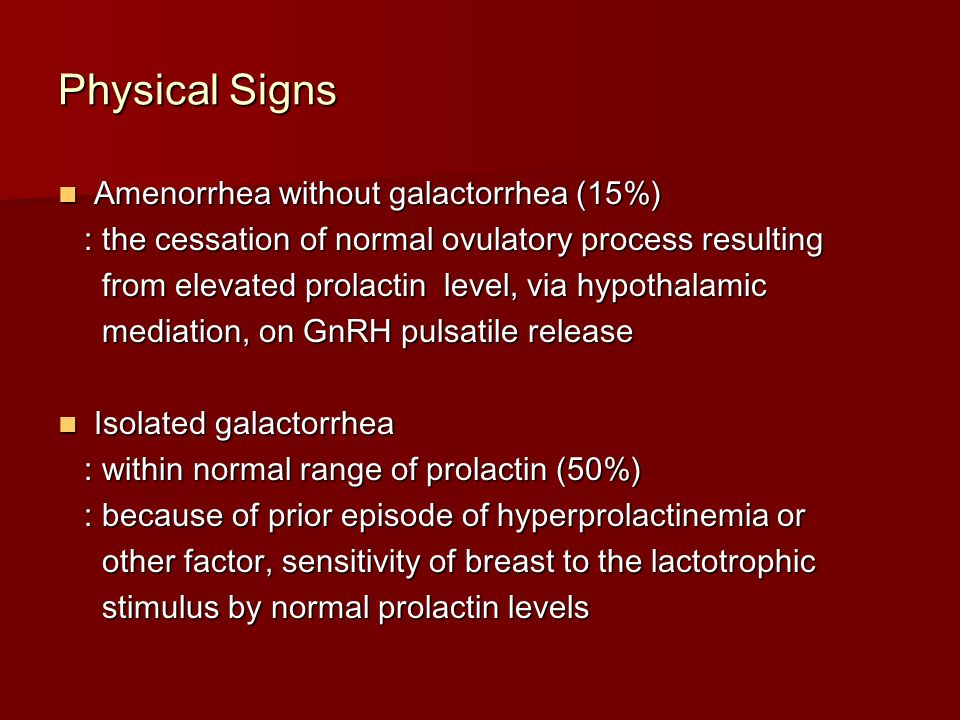 Physical Signs Amenorrhea without galactorrhea (15%)