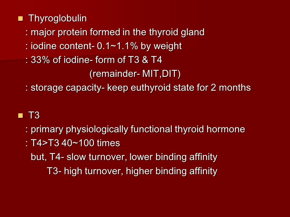 Thyroglobulin : major protein formed in the thyroid gland. : iodine content- 0.1~1.1% by weight. : 33% of iodine- form of T3 & T4.