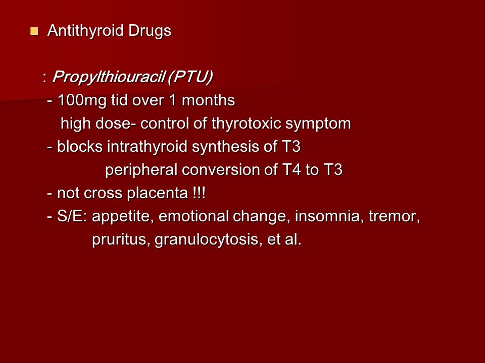 Antithyroid Drugs : Propylthiouracil (PTU) - 100mg tid over 1 months. high dose- control of thyrotoxic symptom.