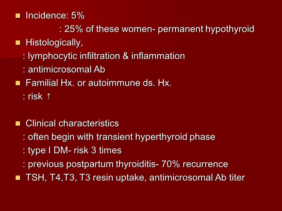 Incidence: 5% : 25% of these women- permanent hypothyroid. Histologically, : lymphocytic infiltration & inflammation.
