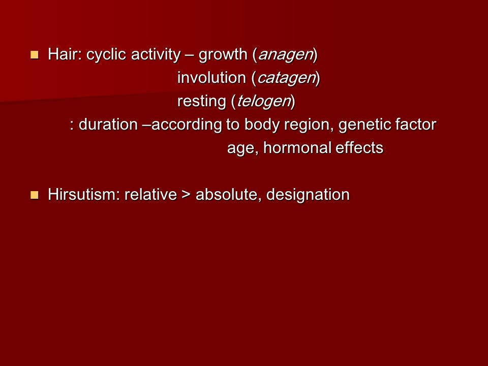 Hair: cyclic activity – growth (anagen)