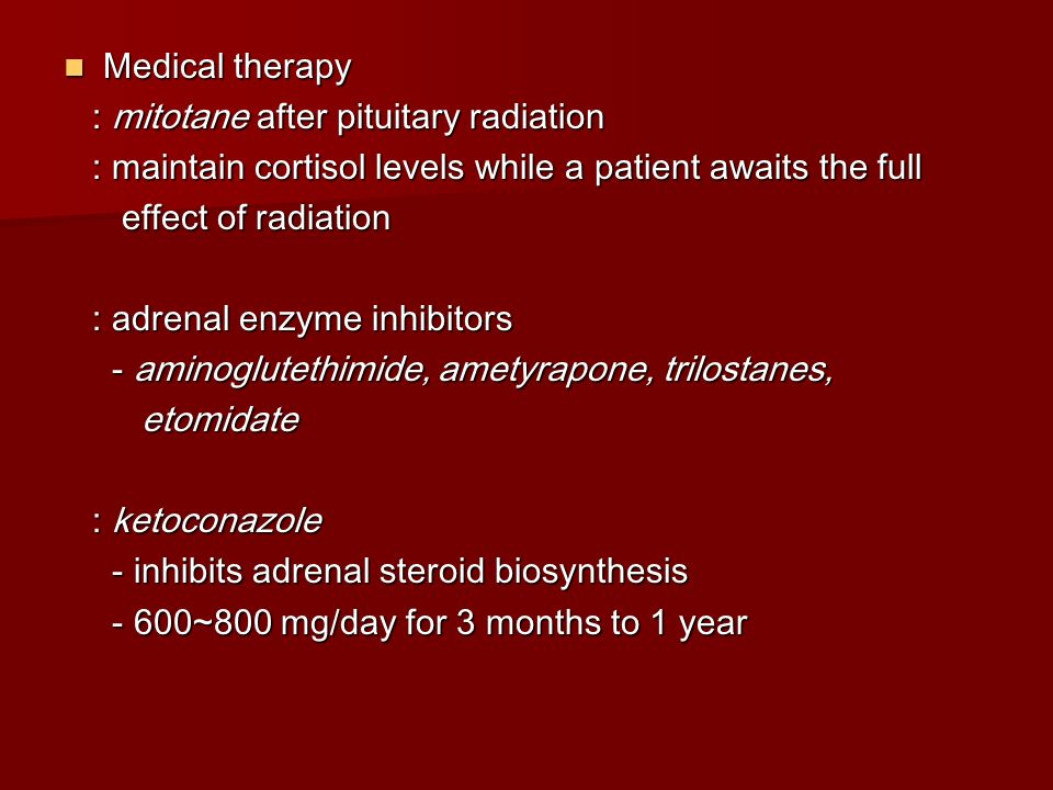 Medical therapy : mitotane after pituitary radiation. : maintain cortisol levels while a patient awaits the full.