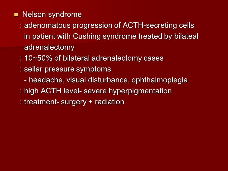 Nelson syndrome : adenomatous progression of ACTH-secreting cells. in patient with Cushing syndrome treated by bilateal.