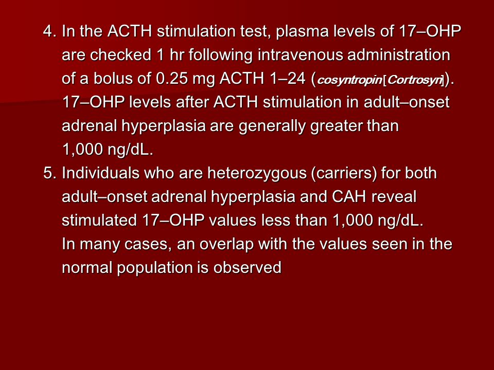 4. In the ACTH stimulation test, plasma levels of 17–OHP