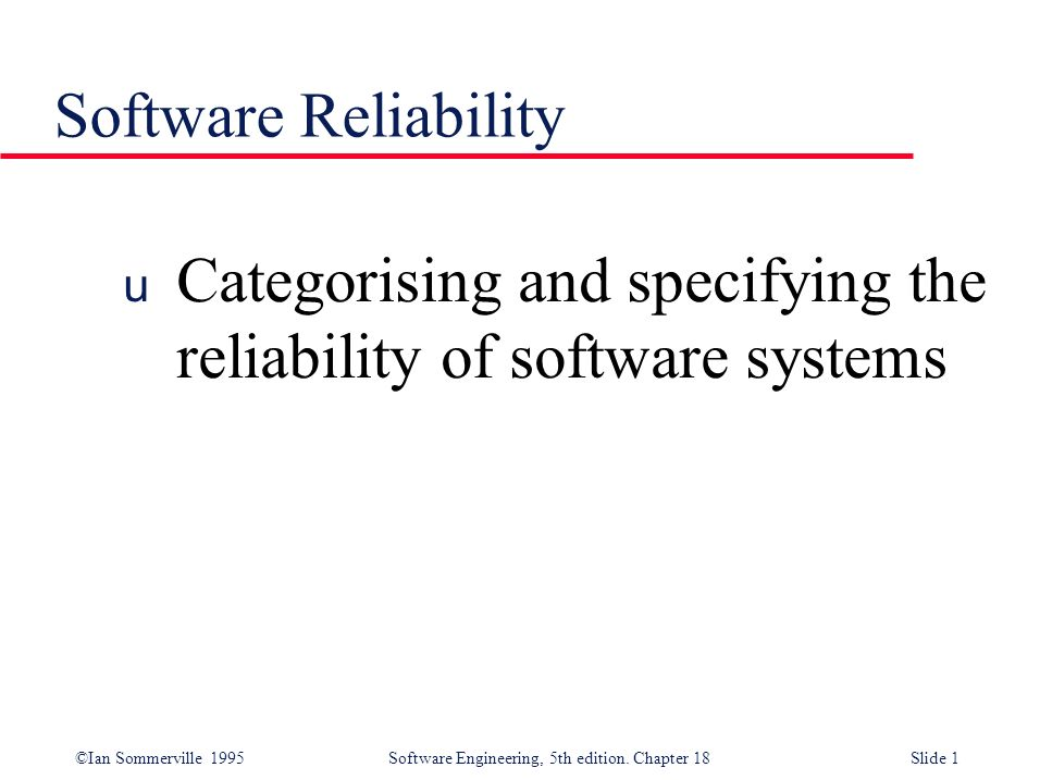 Software Reliability Categorising and specifying the reliability of software systems