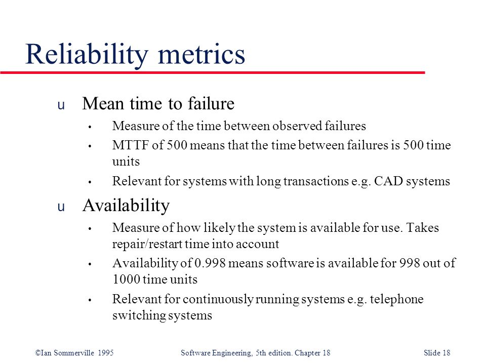 Reliability metrics Mean time to failure Availability