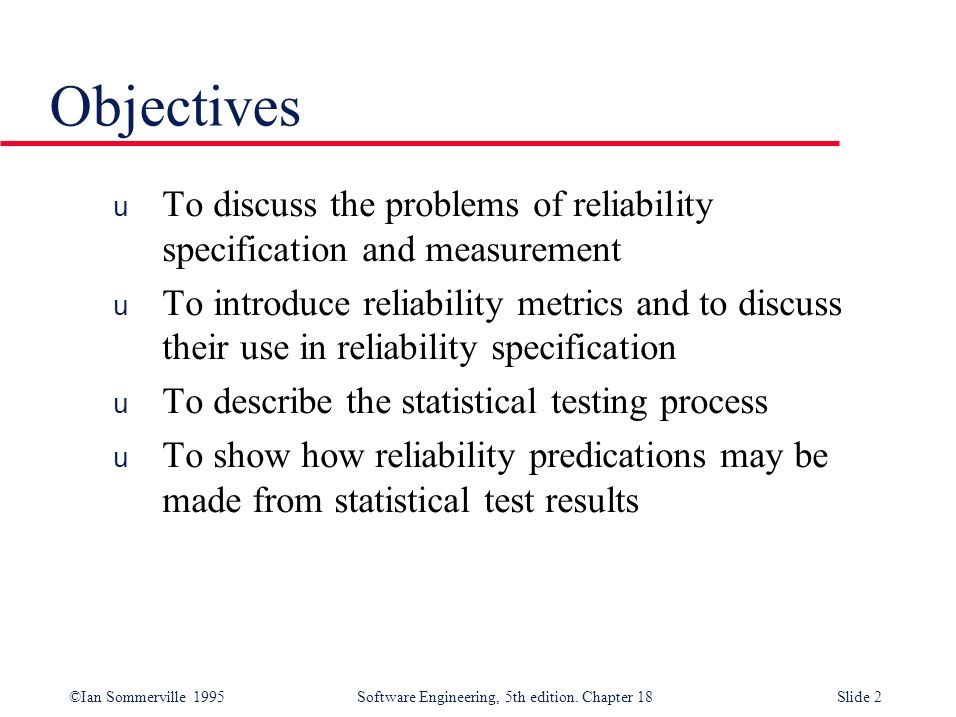 Objectives To discuss the problems of reliability specification and measurement.