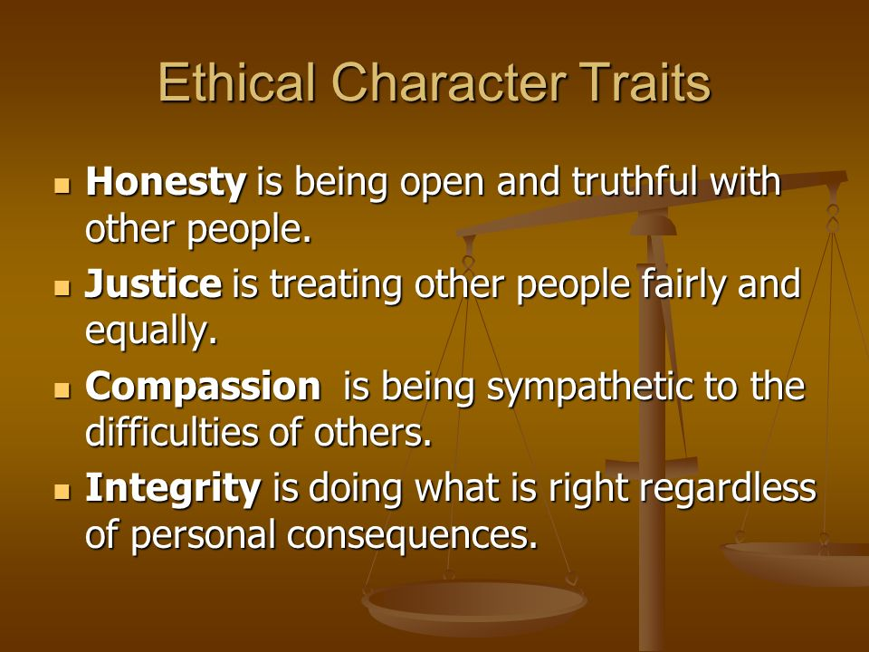 the characteristics of ethical people Leadership ethics - traits of an ethical leader ethics refer to the desirable and appropriate values and morals according to an individual or the society at large ethics deal with the purity of individuals and their intentions.