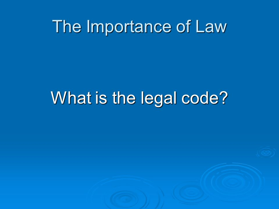 The Importance of Law What is the legal code