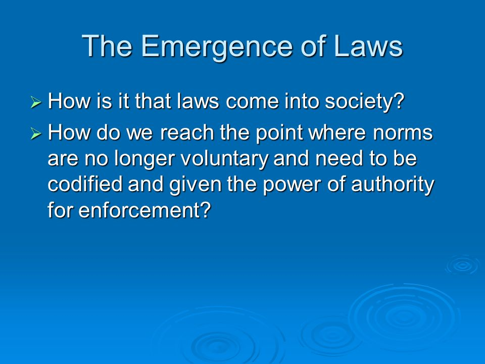 The Emergence of Laws How is it that laws come into society