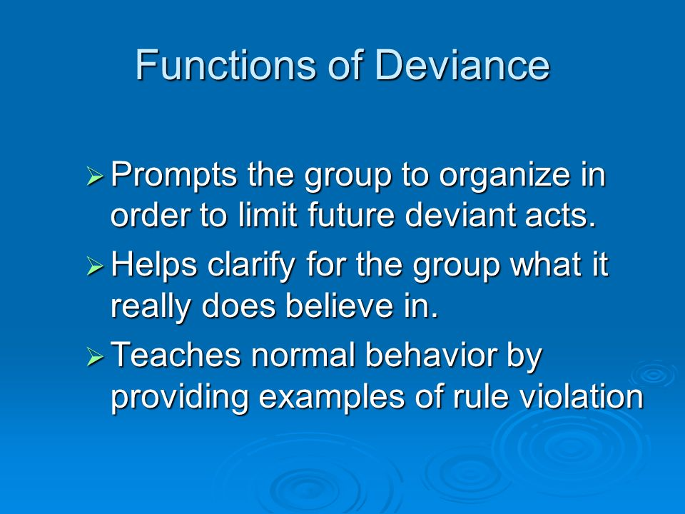 Functions of Deviance Prompts the group to organize in order to limit future deviant acts.