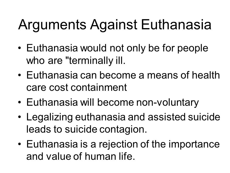 the issue of legalizing voluntary euthanasia in the world Ethical problems of euthanasia other opponents fear that if euthanasia was made legal, the laws regulating it would be abused.