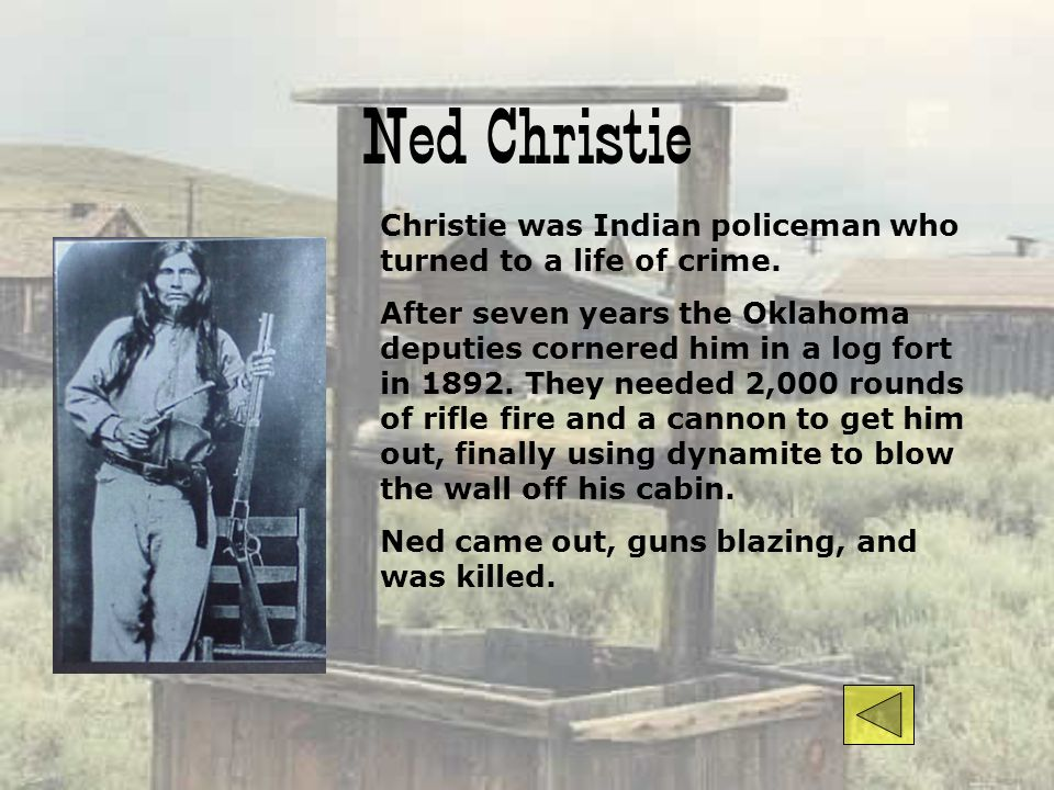 Ned Christie Christie was Indian policeman who turned to a life of crime.