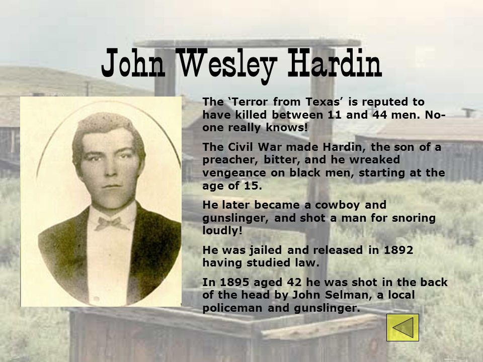 John Wesley Hardin The 'Terror from Texas' is reputed to have killed between 11 and 44 men. No-one really knows!