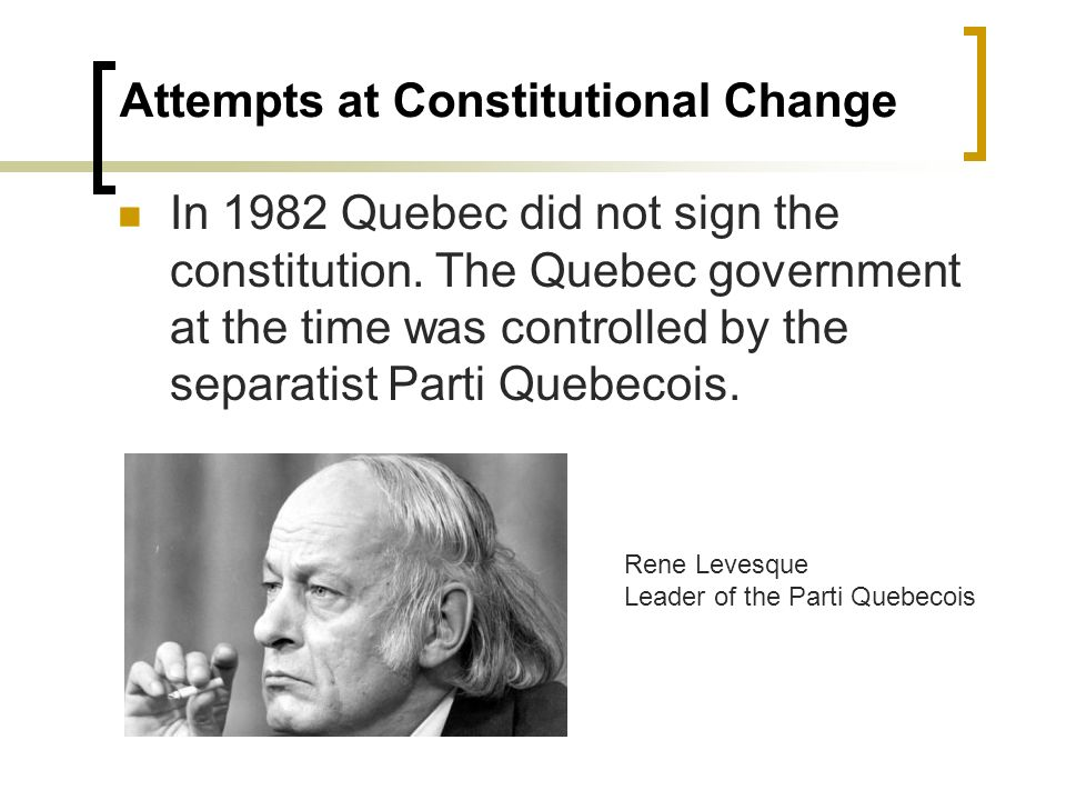 the canadian constitution needs changes Municipalities, the constitution, and the canadian federal system the following historical overview discusses the place of municipalities in the canadian federal system with a particular emphasis on various attempts to gain constitutional recognition for municipal governments.