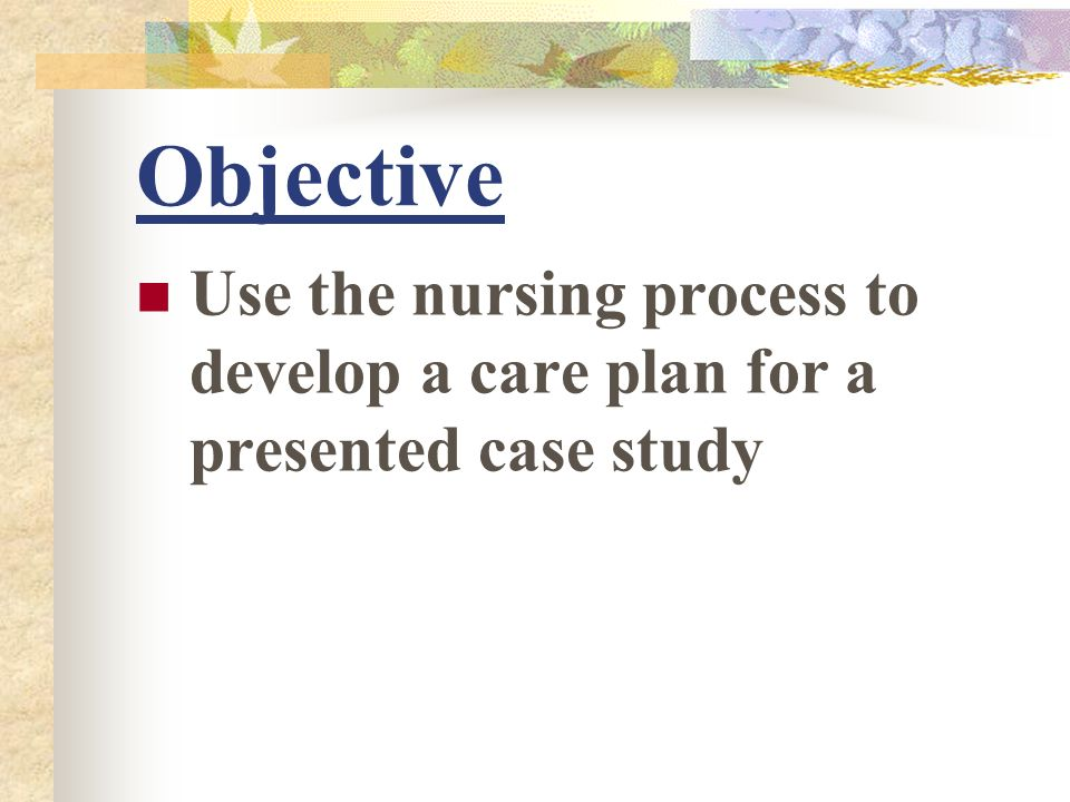 case study using nursing process Clinical care – a theoretical study a tool to enhance clinical care – a theoretical study found out that using deliberative nursing process.