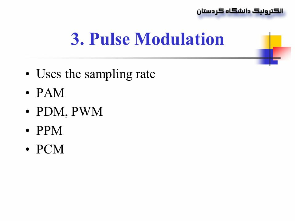 3  Pulse Modulation Uses the sampling rate PAM PDM, PWM PPM PCM