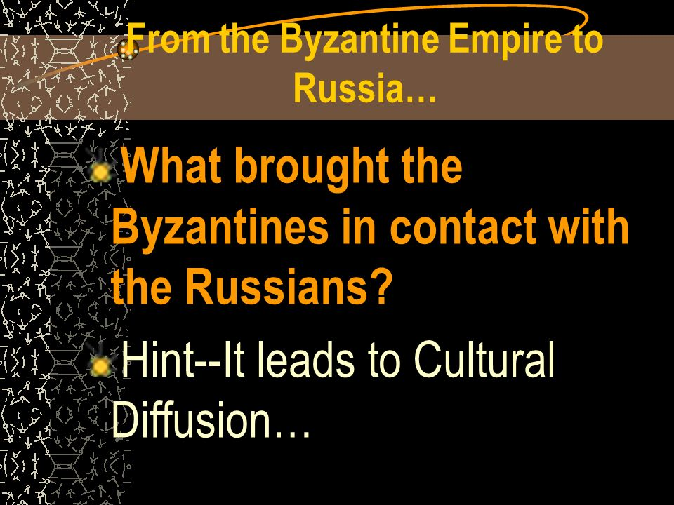 From the Byzantine Empire to Russia…