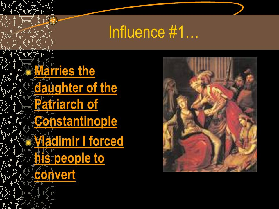 Influence #1… Marries the daughter of the Patriarch of Constantinople