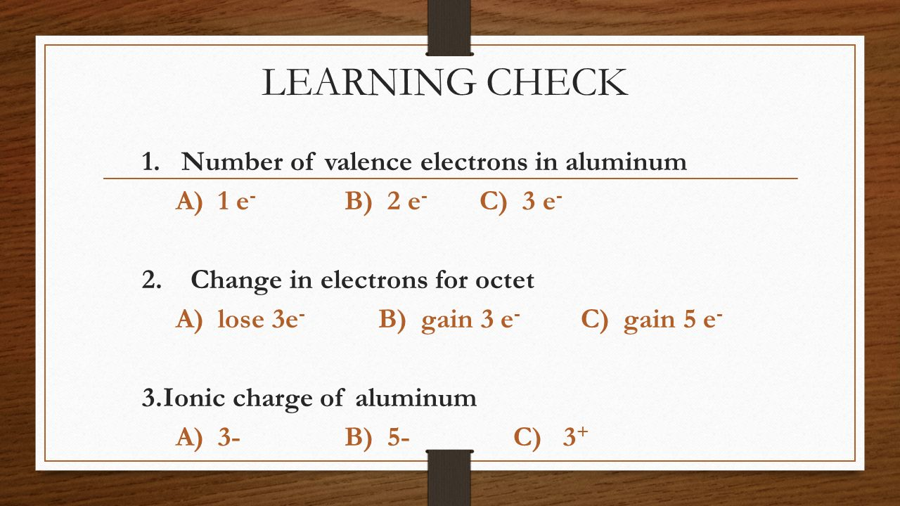 LEARNING CHECK 1. Number of valence electrons in aluminum