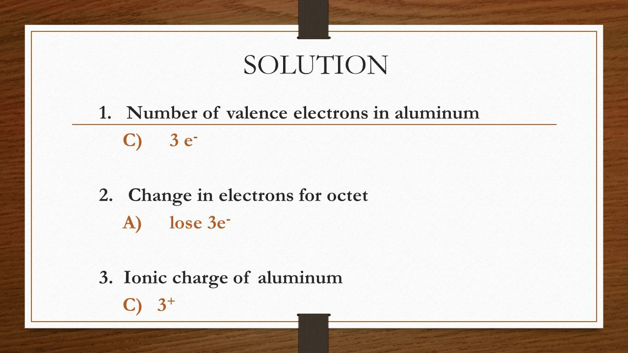 SOLUTION 1. Number of valence electrons in aluminum C) 3 e-