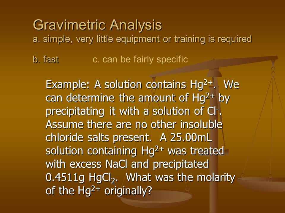 gravimetric analysis of a salt This can be calculated using gravimetric analysis, which involves comparing the mass of the hydrated with the mass of the anhydrous salt hydrated barium chloride is.