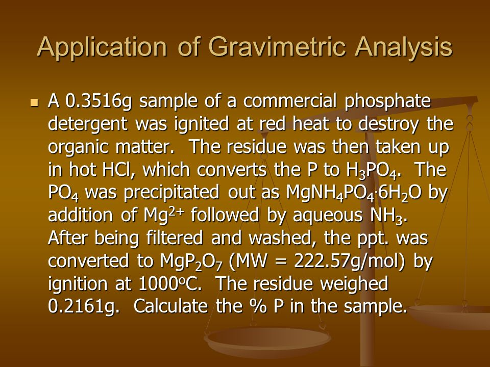 gravimetric determination of phosphorus in fertilizer samples Gravimetric analysis is a macroscopic method usually involving relatively large  samples compared with many other quantitative analytical procedures.