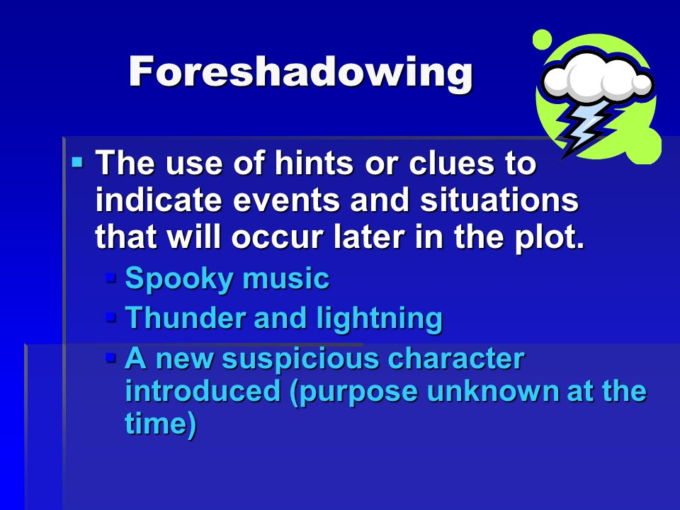 the usage of foreshadowing in the Foreshadowing definition: foreshadowing is a literary term that occurs when an author provides hints or clues for future plot events what is foreshadowing what does foreshadowing mean foreshadowing is exactly that—a (be)fore shadow of what is to come in the text.