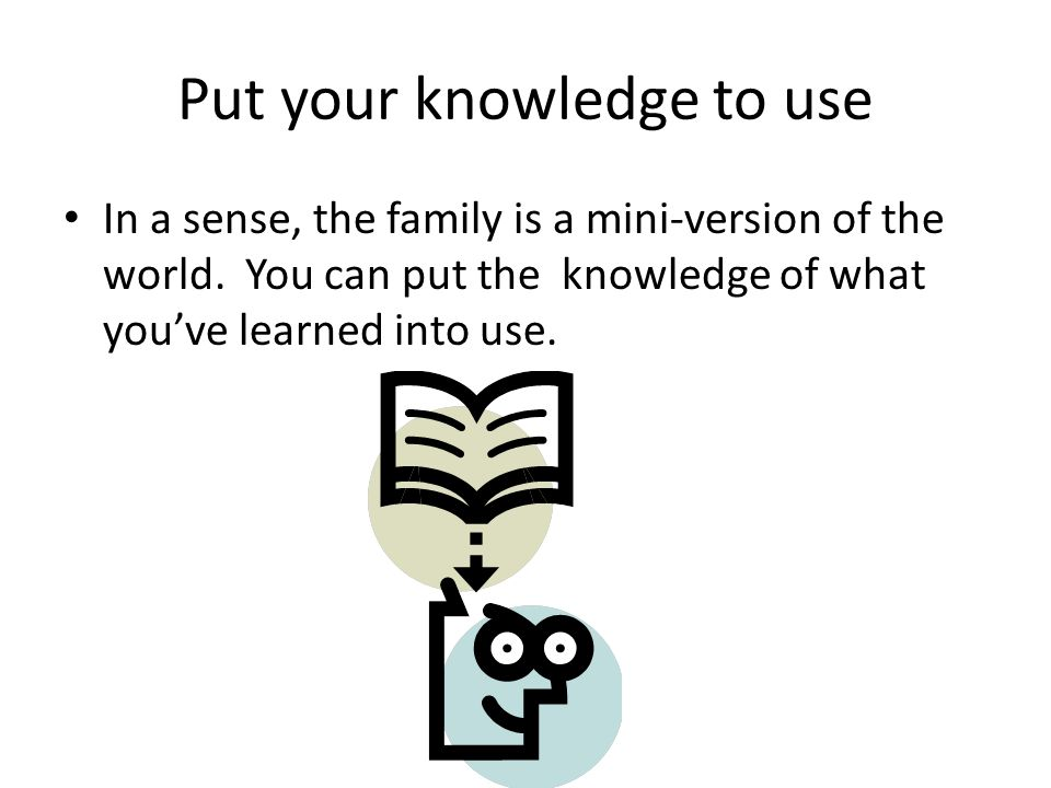 Put your knowledge to use