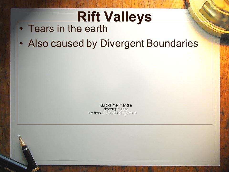 Rift Valleys Tears in the earth Also caused by Divergent Boundaries